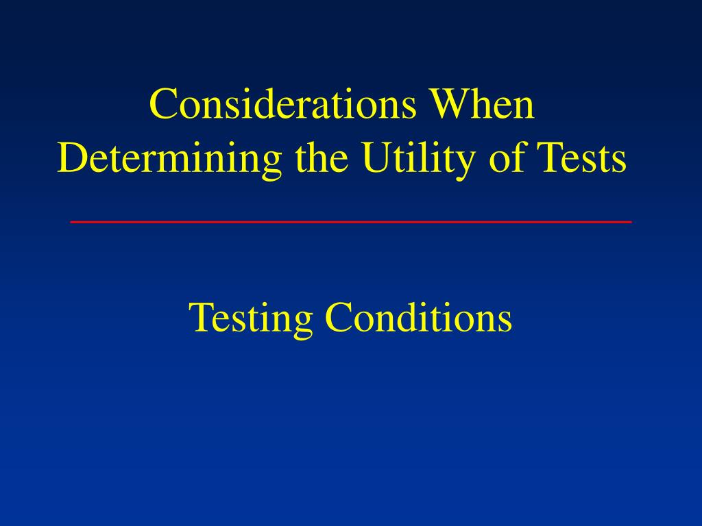 Considerations When Determining the Utility of Tests