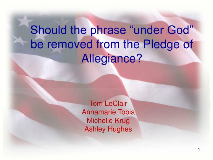 Should the phrase under god be removed from the pledge of allegiance