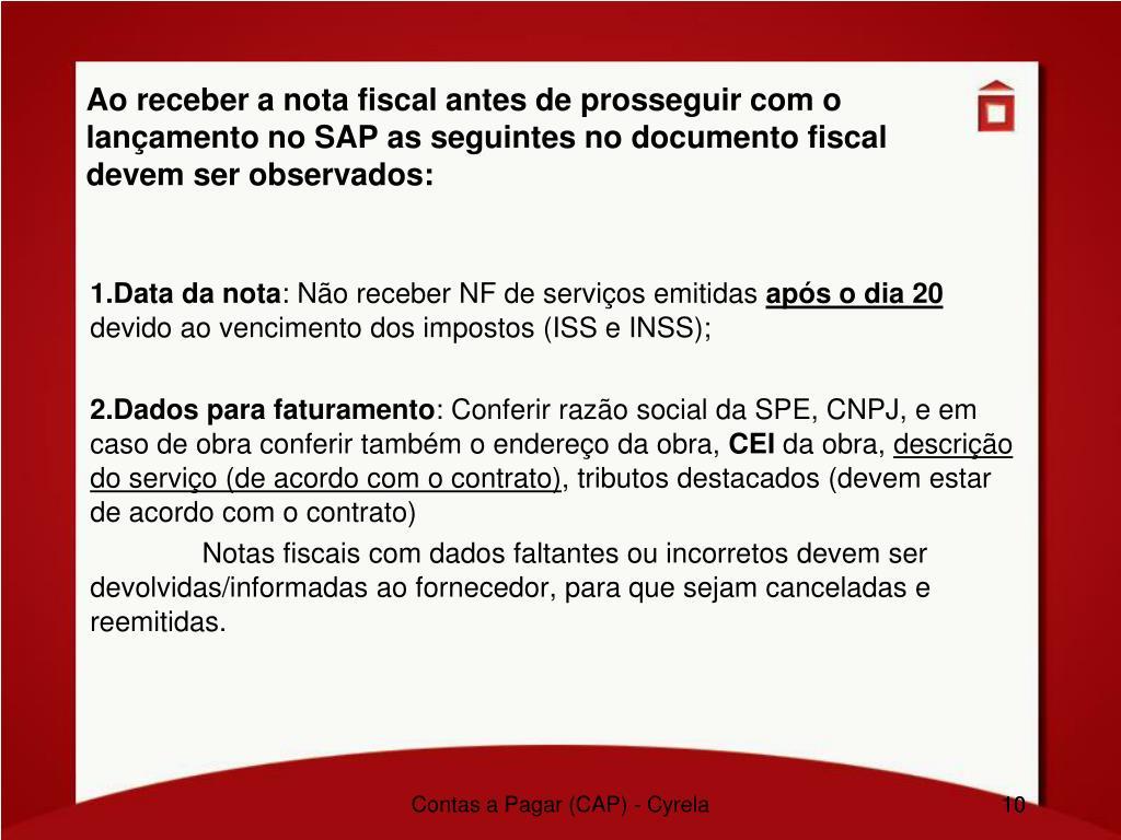 Ao receber a nota fiscal antes de prosseguir com o lançamento no SAP as seguintes no documento fiscal