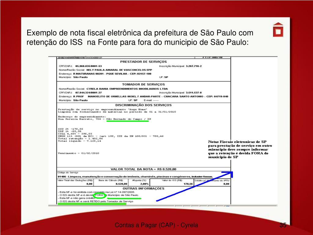 Exemplo de nota fiscal eletrônica da prefeitura de São Paulo com retenção do ISS  na Fonte para fora do municipio de São Paulo: