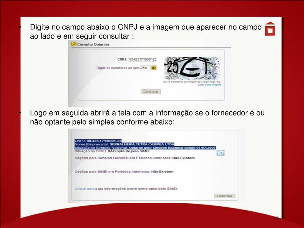 Digite no campo abaixo o CNPJ e a imagem que aparecer no campo ao lado e em seguir consultar :