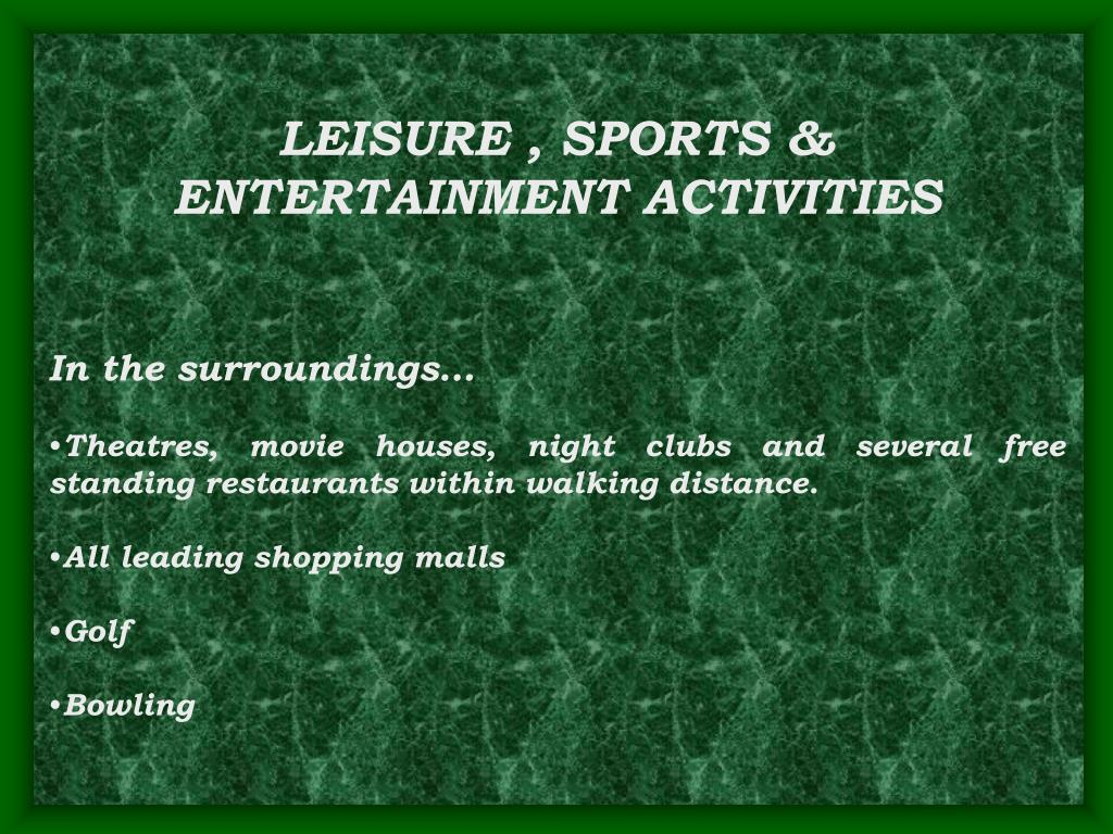 LEISURE , SPORTS & ENTERTAINMENT ACTIVITIES