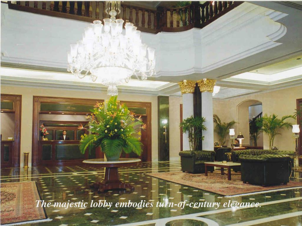 The majestic lobby embodies turn-of-century elegance