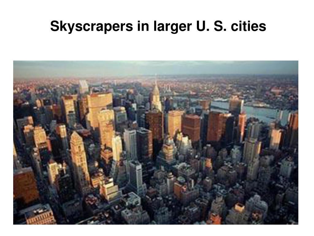 Skyscrapers in larger U. S. cities