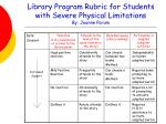 library program rubric for students with severe physical limitations by joanne parum
