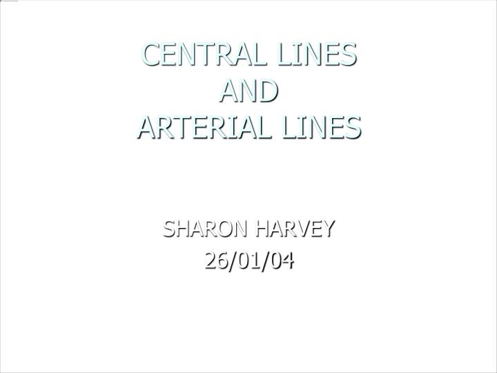 central lines and arterial lines n.
