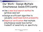 our work design multiple simultaneous seeds efficiently
