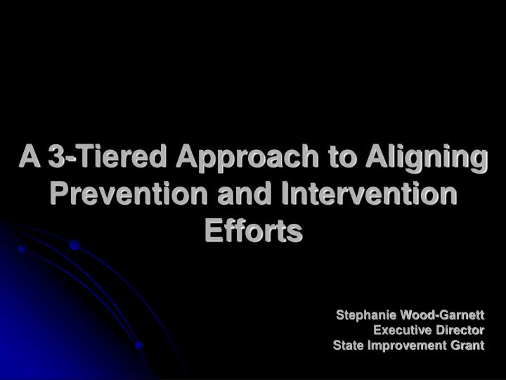 A 3 tiered approach to aligning prevention and intervention efforts