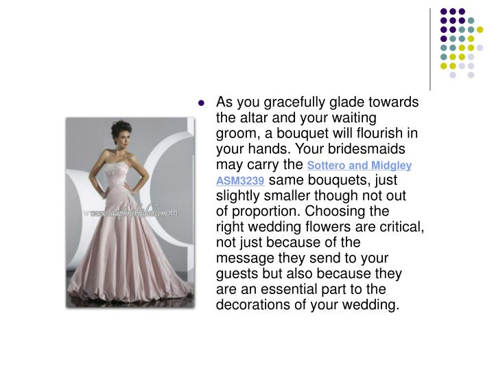 As you gracefully glade towards the altar and your waiting groom, a bouquet will flourish in your ha...