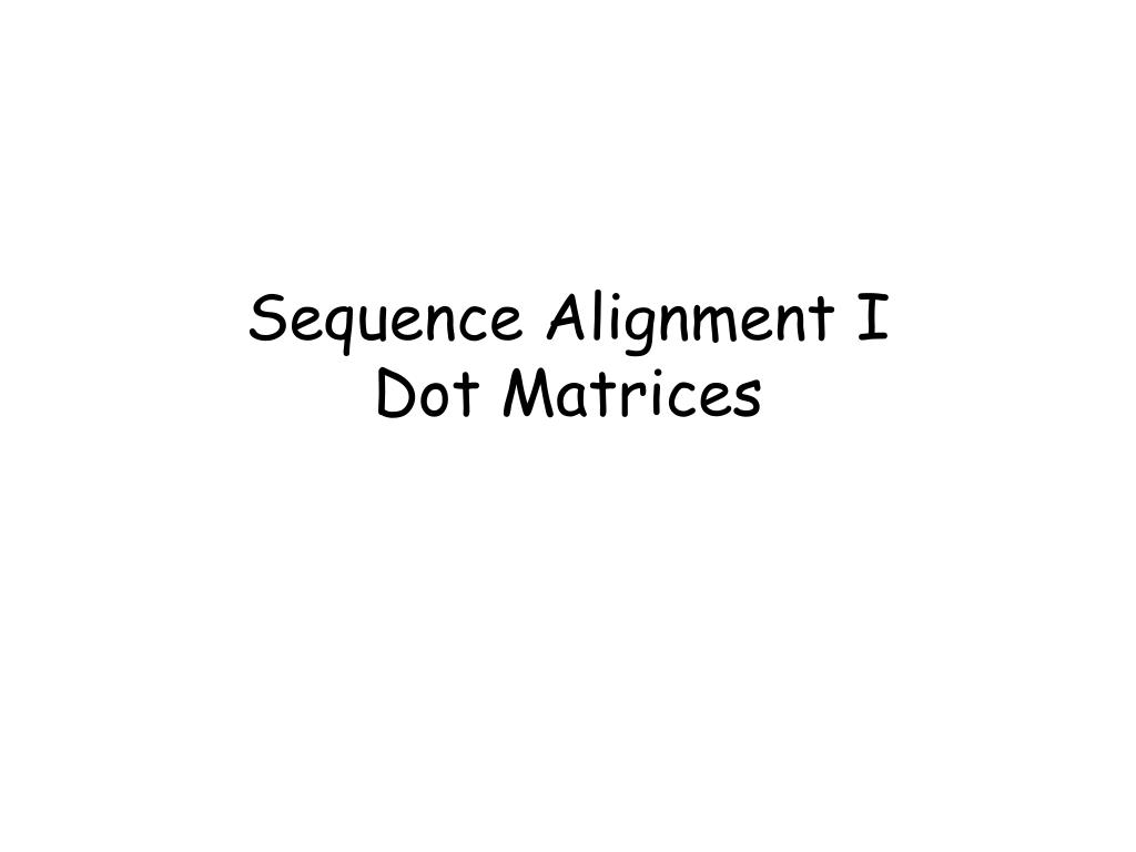 sequence alignment i dot matrices l.