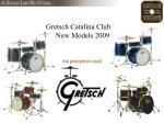 gretsch catalina club new models 2009