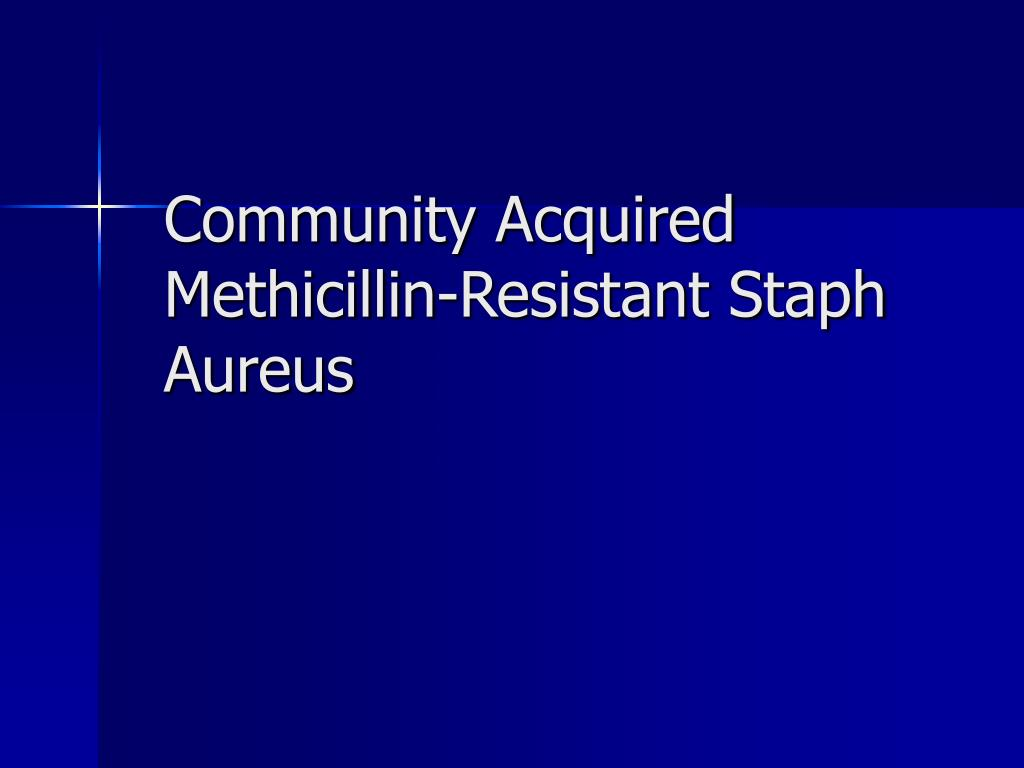 Community Acquired Methicillin-Resistant Staph Aureus