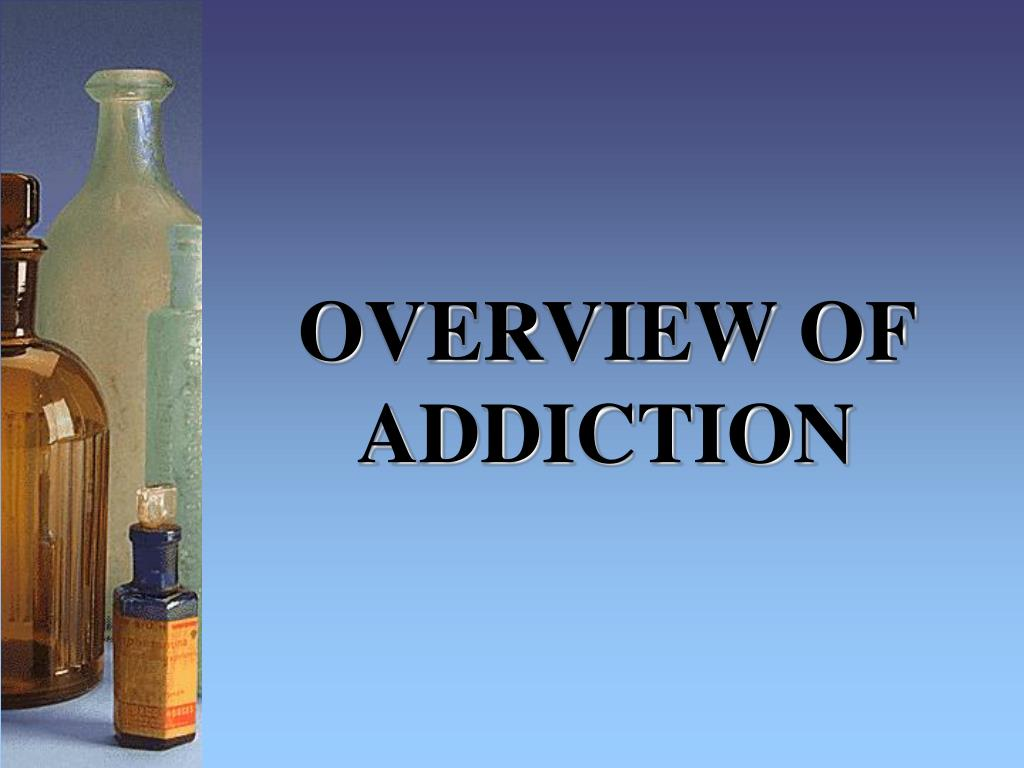 OVERVIEW OF ADDICTION