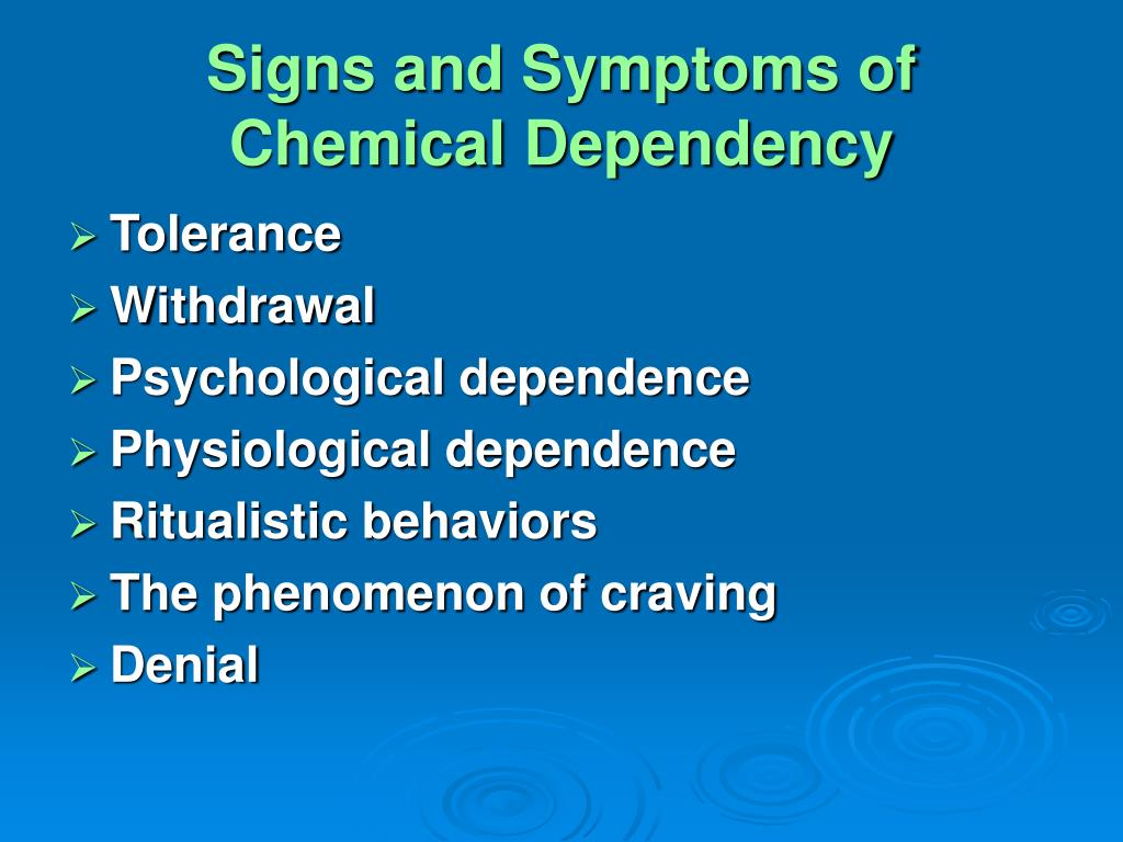 Signs and Symptoms of Chemical Dependency