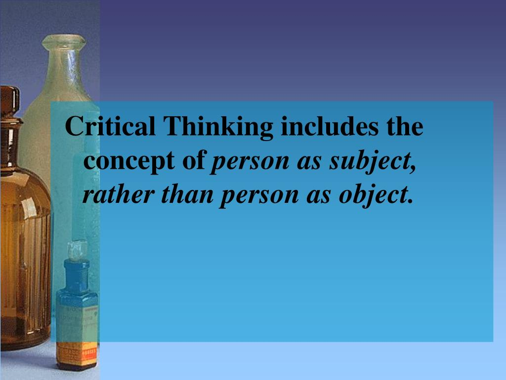 Critical Thinking includes the concept of