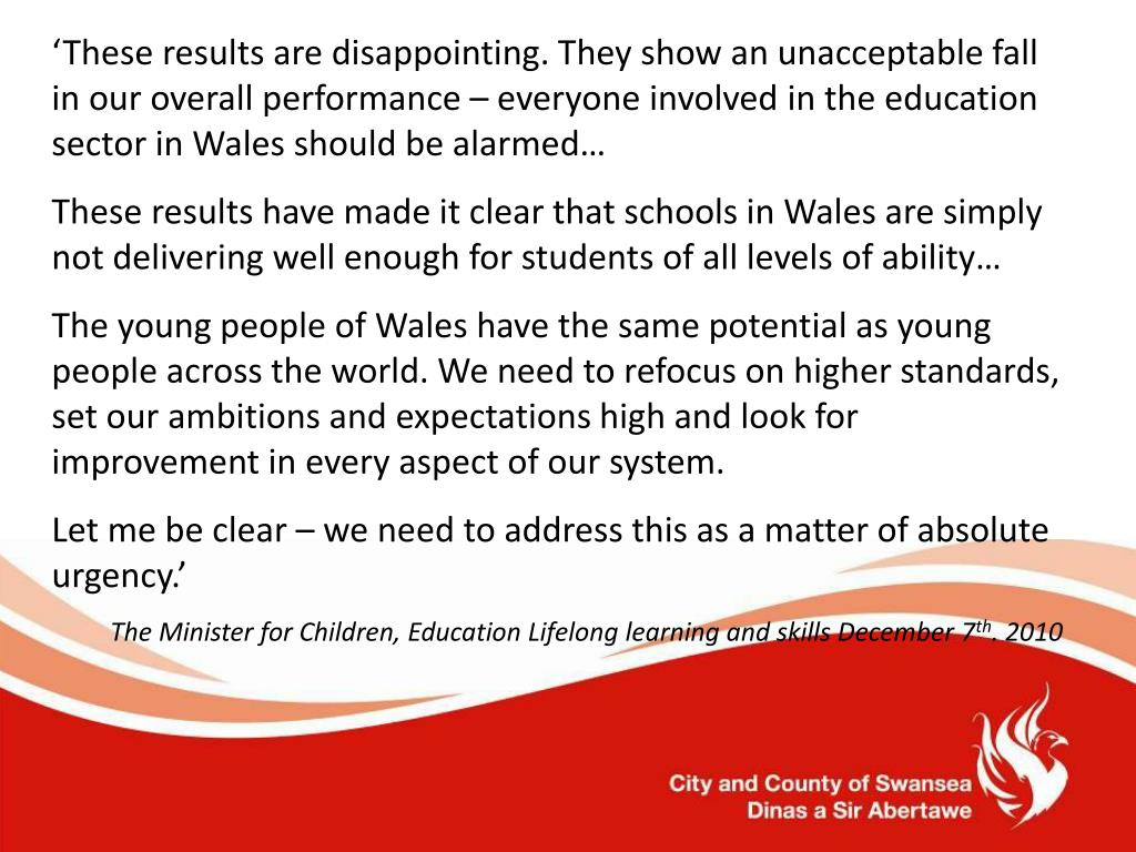 'These results are disappointing. They show an unacceptable fall in our overall performance – everyone involved in the education sector in Wales should be alarmed…