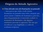origens da atitude agressiva