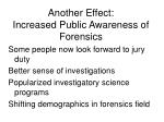 another effect increased public awareness of forensics