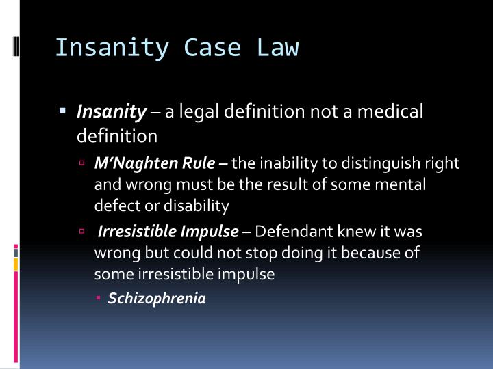 legal definition of insanity Legal insanity is a complete defense to a criminal act in nevada this means that if the case goes to trial and the jury finds that the defendant was insane at the time of the alleged crime, the jury will acquit the defendant.