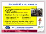 bus and lrt is not attractive