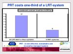 prt costs one third of a lrt system