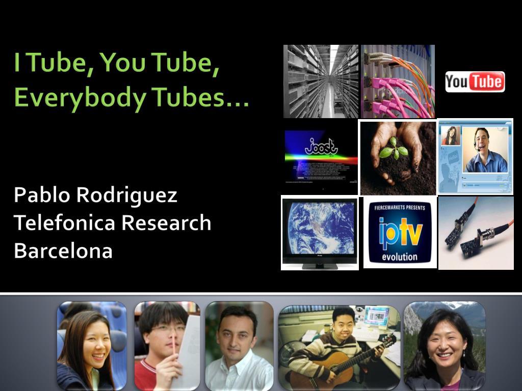 i tube you tube everybody tubes pablo rodriguez telefonica research barcelona l.