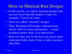 more on minimal run designs