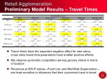 retail agglomeration preliminary model results travel times