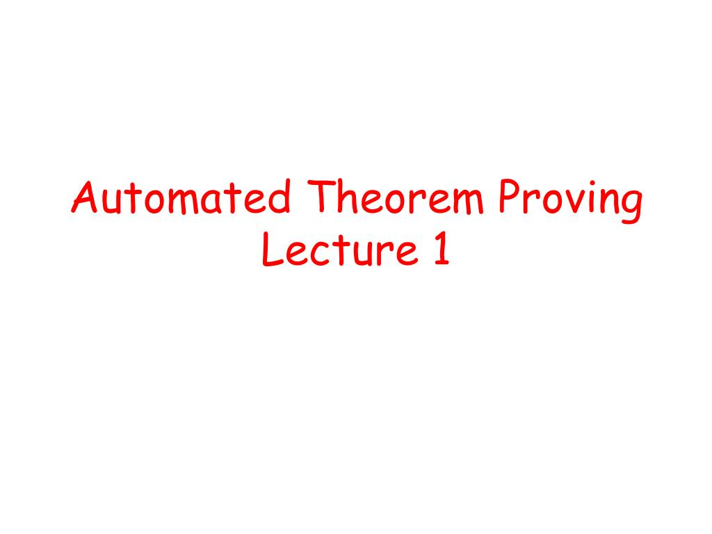 automated theorem proving lecture 1 l.