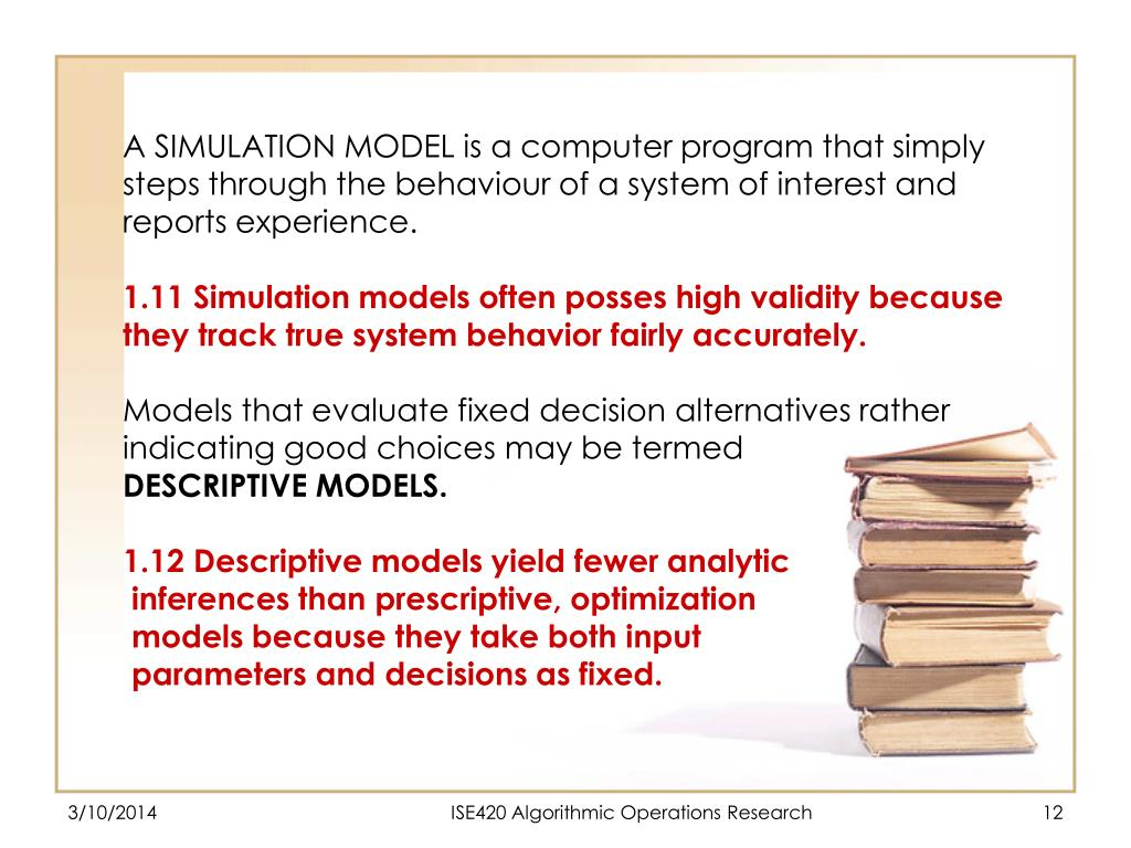 A SIMULATION MODEL is a computer program that simply steps through the behaviour of a system of interest and reports experience.