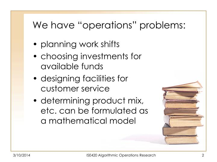 We have operations problems