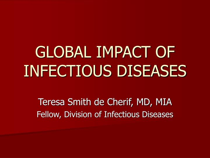 global infectious diseases Us government agencies operate many programs related to infectious diseases but the new effort is the most comprehensive so far, and experts say it will help call attention to disease threats around the world thursday's meeting drew participants from 26 countries, including china, india, russia, saudi arabia, south africa, uganda and.