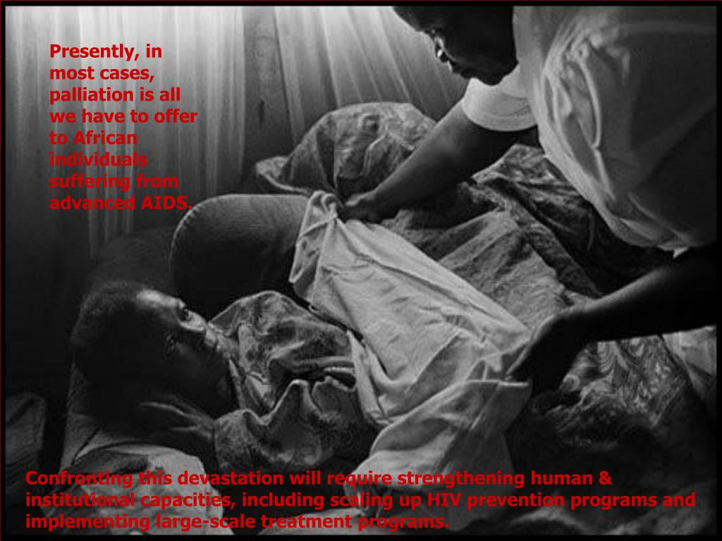 Presently, in most cases, palliation is all we have to offer to African individuals suffering from advanced AIDS.