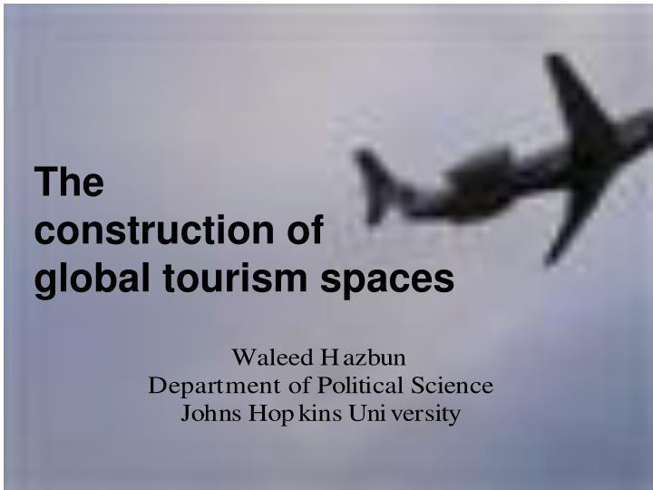 the construction of global tourism spaces n.