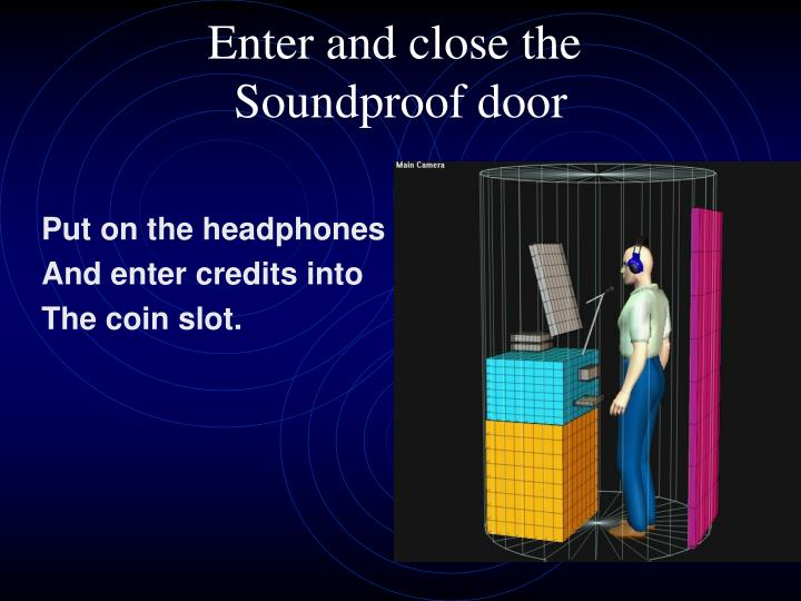 Enter and close the soundproof door