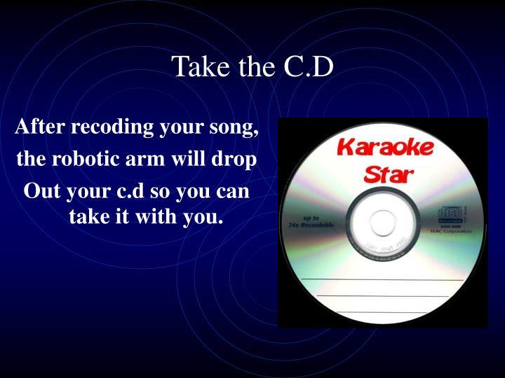 Take the C.D