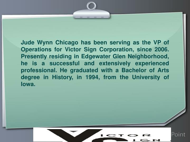 Jude Wynn Chicago has been serving as the VP of Operations for Victor Sign Corporation, since 2006. ...