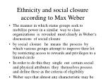 ethnicity and social closure according to max weber