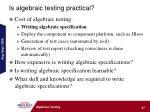 is algebraic testing practical