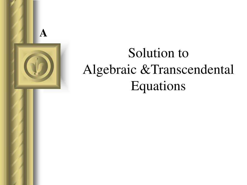 solution to algebraic transcendental equations l.
