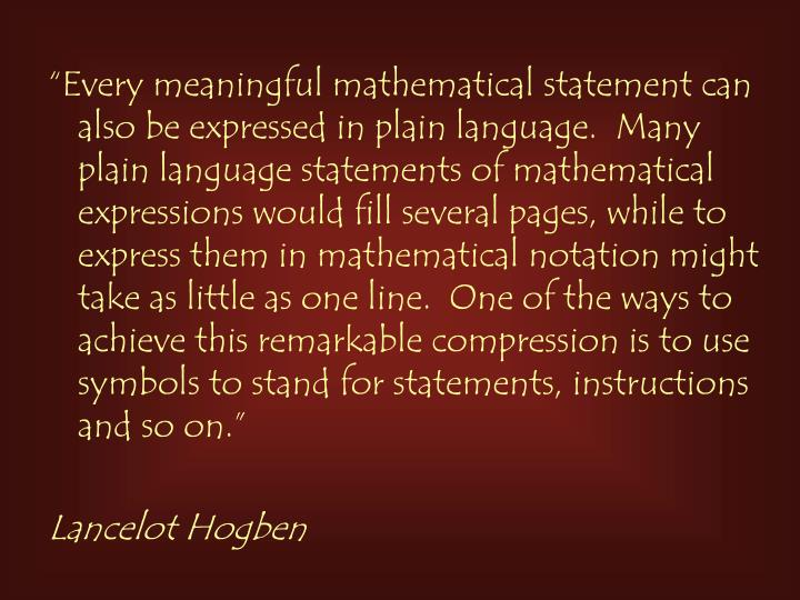 """""""Every meaningful mathematical statement can also be expressed in plain language.  Many plain lang..."""