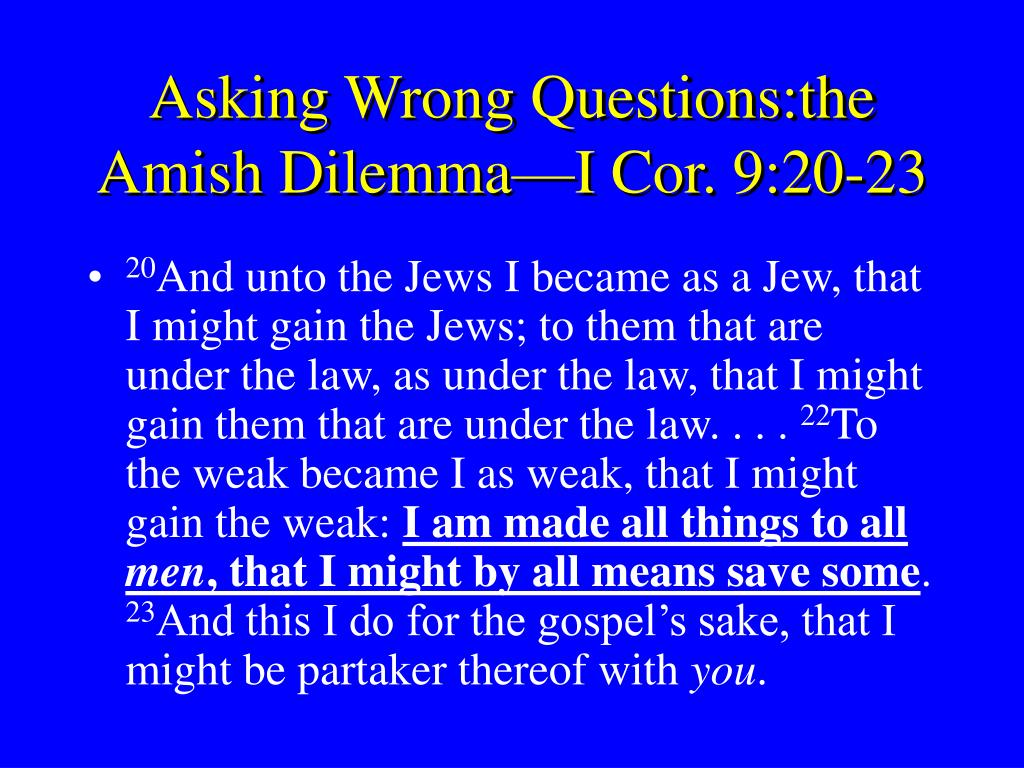 Asking Wrong Questions:the Amish Dilemma—I Cor. 9:20-23