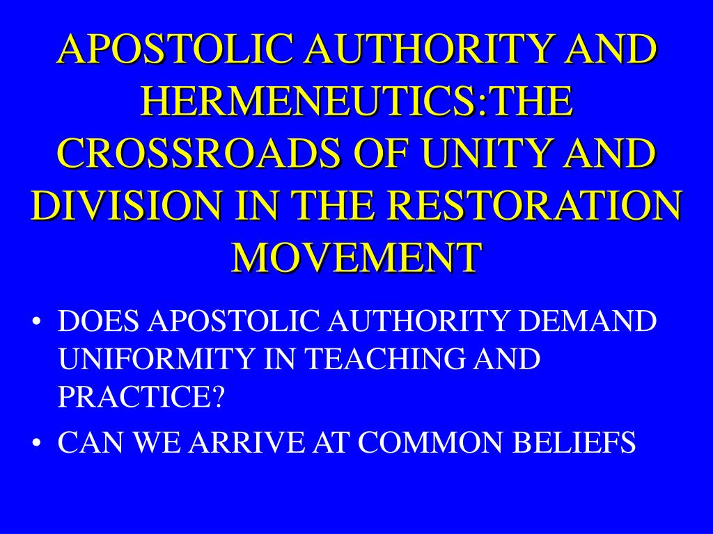 APOSTOLIC AUTHORITY AND HERMENEUTICS:THE CROSSROADS OF UNITY AND DIVISION IN THE RESTORATION MOVEMENT