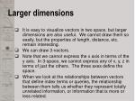 larger dimensions