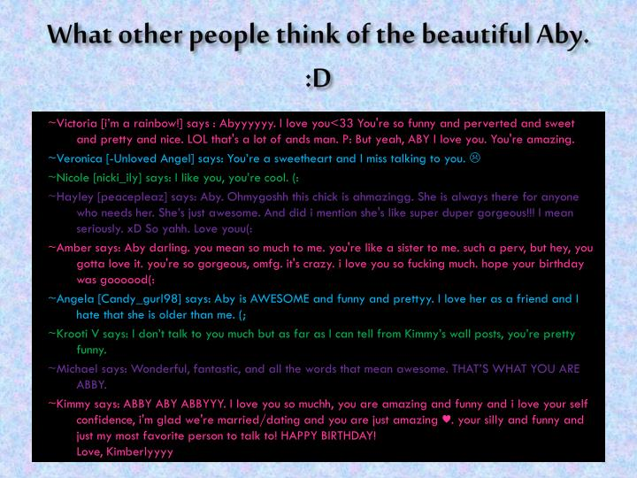 What other people think of the beautiful aby d