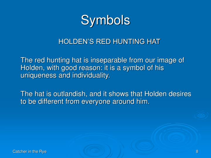 holdens red hunting hat and its symbolism The red hunting hat is one of the most recognizable symbols from twentieth-century american literature it is inseparable from our image of holden, with good reason: it is a symbol of his uniqueness and individuality the hat is outlandish, and it shows that holden desires to be different.