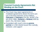 parental custody agreements not binding on the court