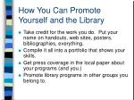 how you can promote yourself and the library
