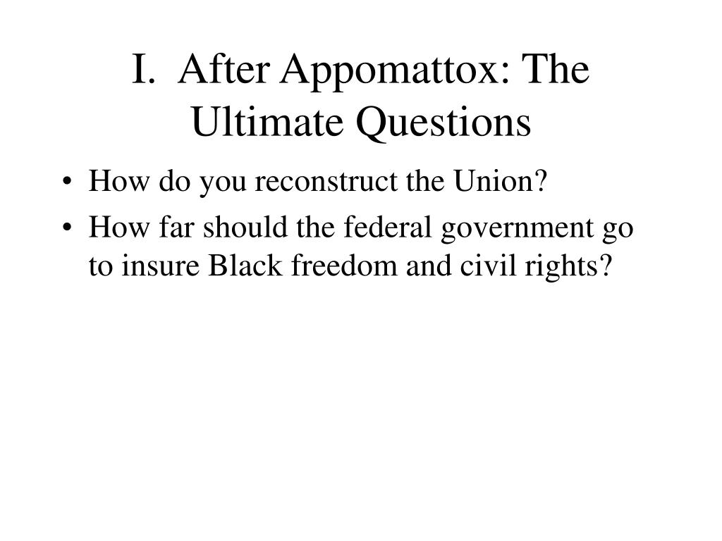 I.  After Appomattox: The Ultimate Questions