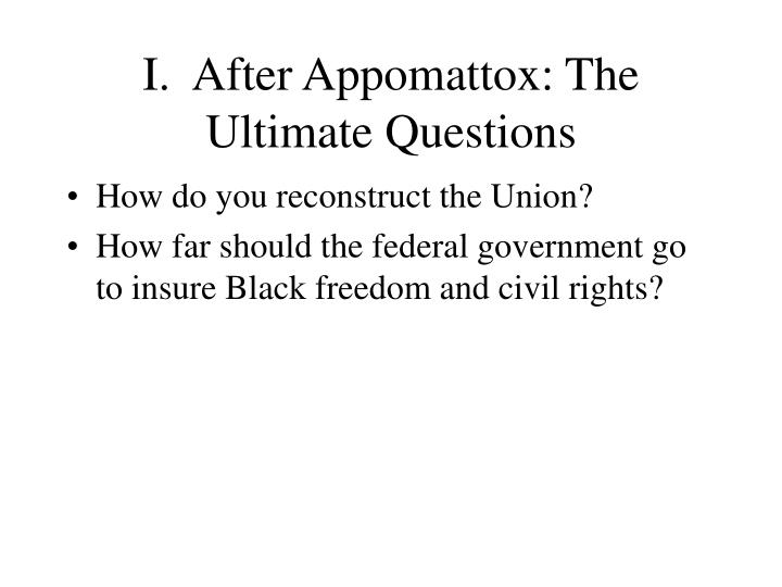 I after appomattox the ultimate questions